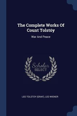 The Complete Works of Count Tolstóy: War and Peace