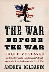 The War Before the War: Fugitive Slaves and the Struggle for America's Soul from the Revolution to the Civil War Pdf Book