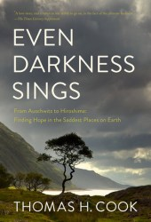 Even Darkness Sings: From Auschwitz to Hiroshima: Finding Hope and Optimism in the Saddest Places on Earth Pdf Book