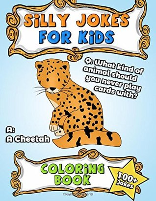 Silly Jokes for Kids Coloring Book: Over 100+ Funny Laugh out Loud Jokes and Riddles for Kids to Read and Color (Childrens Joke Books by Age 5-8) (Volume 1)