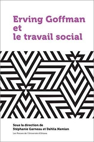 Erving Goffman et le travail social (21e – Société, Culture, Histoire)