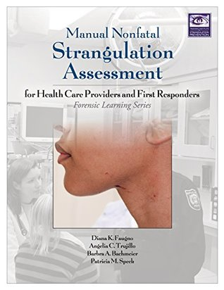 Manual Nonfatal Strangulation Assessment: For Health Care Providers and First Responders (Forensic Learning Series)