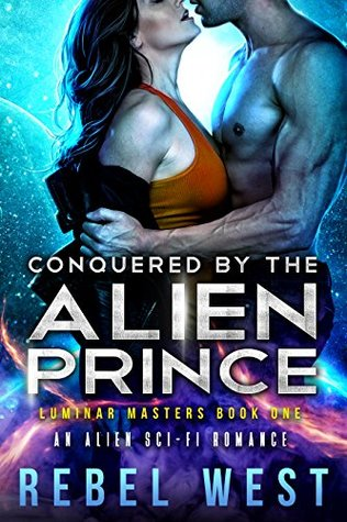 Conquered By the Alien Prince: An Alien Sci-Fi Romance (Luminar Masters, #1)