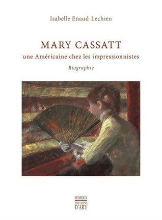 Mary Cassatt : Une Américaine chez les impressionnistes