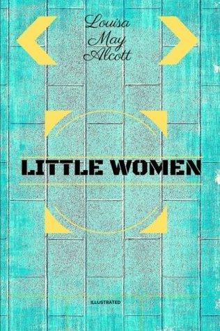 Little Women: By Louisa May Alcott - Illustrated