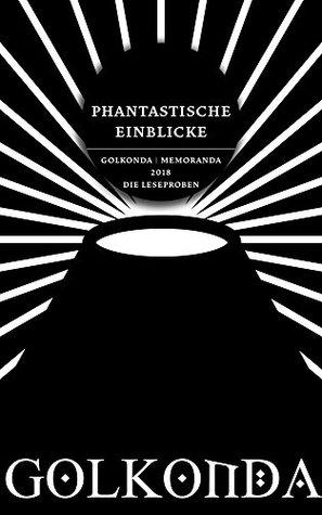 Phantastische Einblicke: Golkonda | Memoranda 2018: Die Leseproben