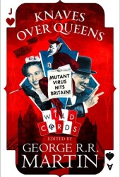 Knaves Over Queens (Wild Cards, #26) Pdf Book