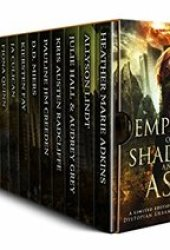 Empires of Shadow and Ash: A Limited Edition Collection of Dystopian Urban Fantasy Novels Book