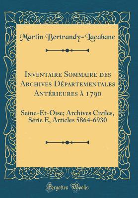 Inventaire Sommaire Des Archives D�partementales Ant�rieures � 1790: Seine-Et-Oise; Archives Civiles, S�rie E, Articles 5864-6930