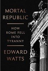 Mortal Republic: How Rome Fell into Tyranny Pdf Book