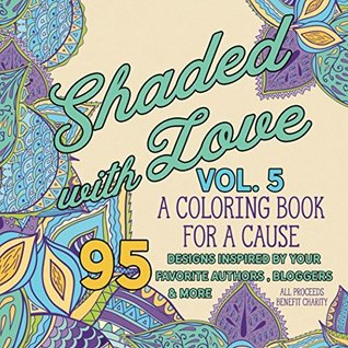 Shaded with Love Volume 5: Coloring Book for a Cause