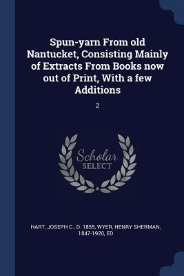 Spun-Yarn from Old Nantucket, Consisting Mainly of Extracts from Books Now Out of Print, with a Few Additions: 2