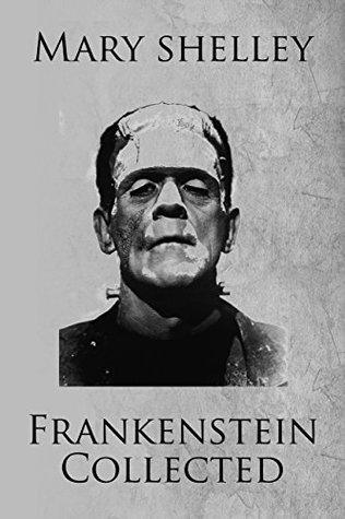 Frankenstein Collected: The Collected Frankenstein Stories