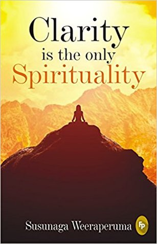 BOOK REVIEW: Clarity is the Only Spirituality by Susunaga Weeraperuma