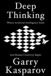 Deep Thinking: Where Machine Intelligence Ends and Human Creativity Begins Book Pdf