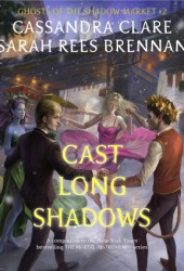 Cast Long Shadows (Ghosts of the Shadow Market, #2) Book