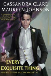 Every Exquisite Thing (Ghosts of the Shadow Market, #3) Book Pdf