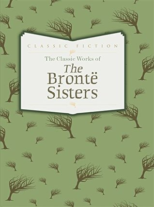 The Classic Works of The Brontë Sisters (Classic series)