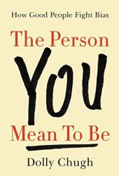 The Person You Mean to Be: How Good People Fight Bias Pdf Book