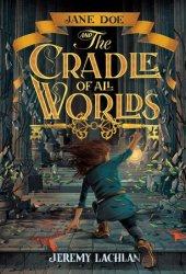 Jane Doe and the Cradle of All Worlds Pdf Book