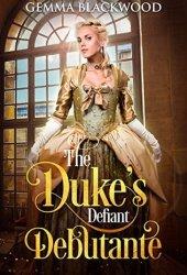 The Duke's Defiant Debutante Book