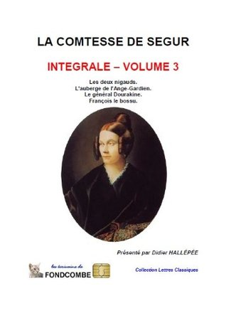 La comtesse de Ségur - Les deux nigauds, L'auberge de l'Ange-Gardien, Le général Dourakine, François le bossu. (La comtesse de Ségur - intégrale t. 3)
