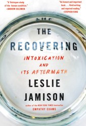 The Recovering: Intoxication and Its Aftermath Book
