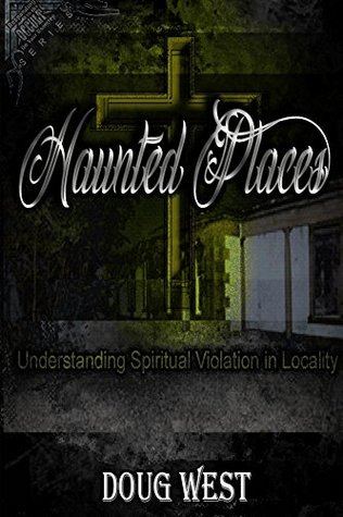 Haunted Places: Understanding Spiritual Violation in Locality (Responding to the Occult on Your Doortep Book 2)