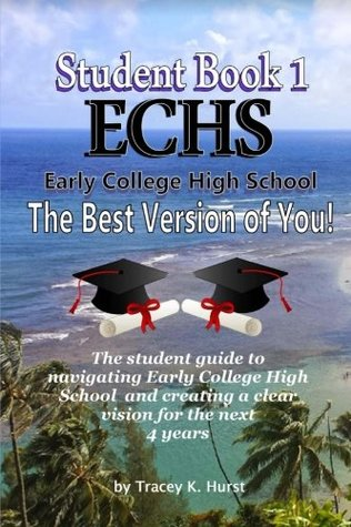 ECHS Guidebook - The Best Version of You: The Student Guide to Navigating Early College High School (ECHS Student Guides) (Volume 1)
