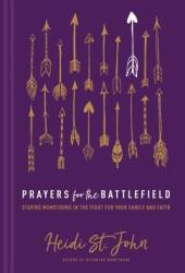 Prayers for the Battlefield: Staying Momstrong in the Fight for Your Family and Faith Pdf Book