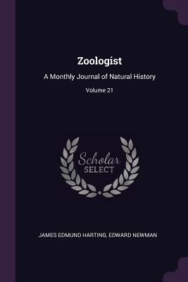 Zoologist: A Monthly Journal of Natural History; Volume 21