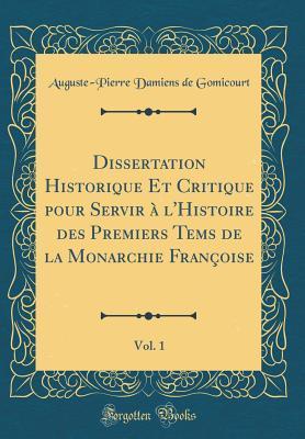 Dissertation Historique Et Critique Pour Servir � l'Histoire Des Premiers Tems de la Monarchie Fran�oise, Vol. 1