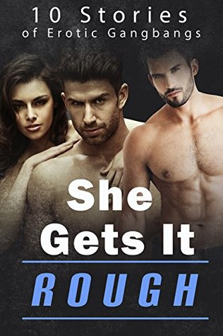 She Gets It ROUGH (10 Stories of Erotic Gangbangs)