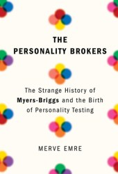 The Personality Brokers: The Strange History of Myers-Briggs and the Birth of Personality Testing Pdf Book