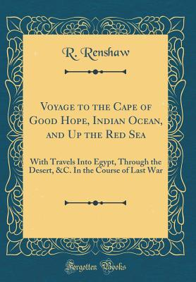 Voyage to the Cape of Good Hope, Indian Ocean, and Up the Red Sea: With Travels Into Egypt, Through the Desert, &c. in the Course of Last War