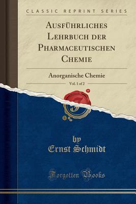 Ausf�hrliches Lehrbuch Der Pharmaceutischen Chemie, Vol. 1 of 2: Anorganische Chemie