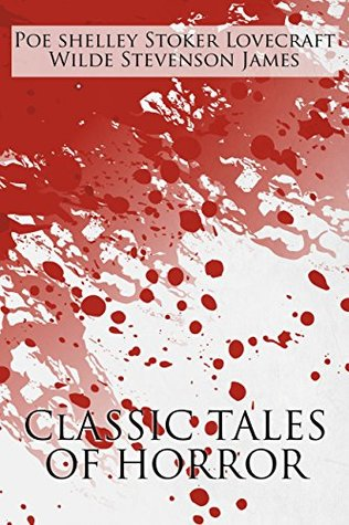 Classic Tales of Horror: A Collection of the Greatest Horror Tales of All-Time: The Call of Cthulhu, Dracula, Frankenstein, The Picture of Dorian Gray, ... Case of Dr. Jekyll and Mr. Hyde, Etc