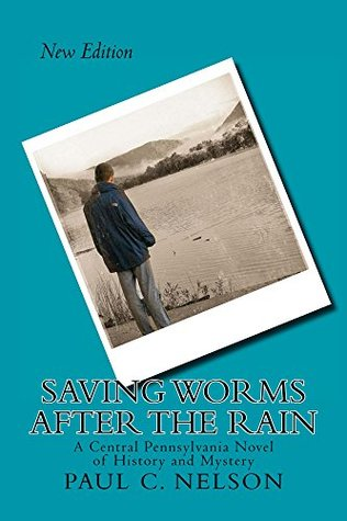 Saving Worms After the Rain: A Central Pennsylvania Novel of History and Mystery