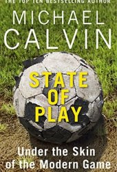 State of Play: Under the Skin of the Modern Game Pdf Book