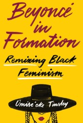 Beyoncé in Formation: Remixing Black Feminism Pdf Book