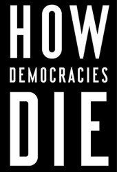 How Democracies Die: What History Reveals About Our Future Book