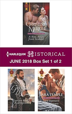 Harlequin Historical June 2018 - Box Set 1 of 2: A Kiss Away From Scandal\Captain Rose's Redemption\Lord Stanton's Last Mistress