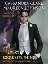 Every Exquisite Thing (Ghosts of the Shadow Market #3)