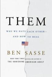Them: Why We Hate Each Other - and How to Heal Pdf Book