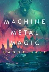 Machine Metal Magic (Mind + Machine, #1) Book