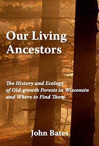 Our Living Ancestors: The History and Ecology of Old-growth Forests in Wisconsin
