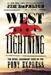 West Like Lightning: The Brief, Legendary Ride of the Pony Express Pdf Book