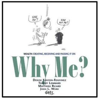 Why me? : wealth : creating, receiving and passing it on