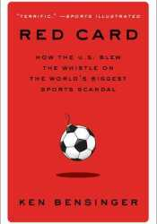 Red Card: How the U.S. Blew the Whistle on the World's Biggest Sports Scandal Pdf Book
