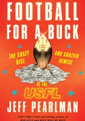 Football for a Buck: The Crazy Rise and Crazier Demise of the USFL Pdf Book